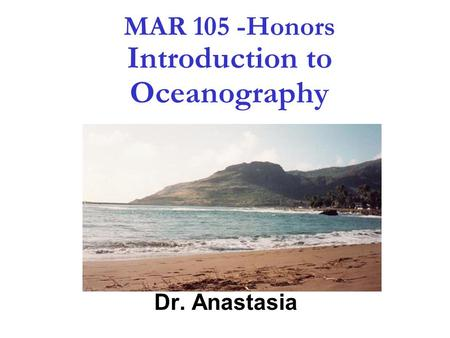 1 MAR 105 -Honors Introduction to Oceanography Dr. Anastasia.