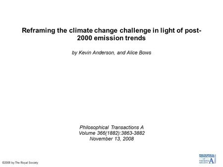Reframing the climate change challenge in light of post- 2000 emission trends by Kevin Anderson, and Alice Bows Philosophical Transactions A Volume 366(1882):3863-3882.