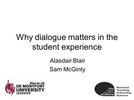 Why dialogue matters in the student experience Alasdair Blair Sam McGinty.