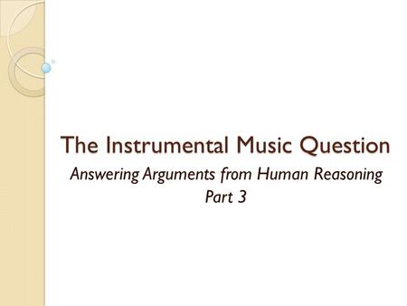 The Instrumental Music Question Answering Arguments from Human Reasoning Part 3.