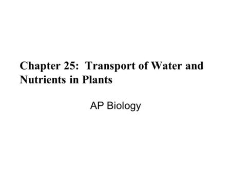 Chapter 25: Transport of Water and Nutrients in Plants