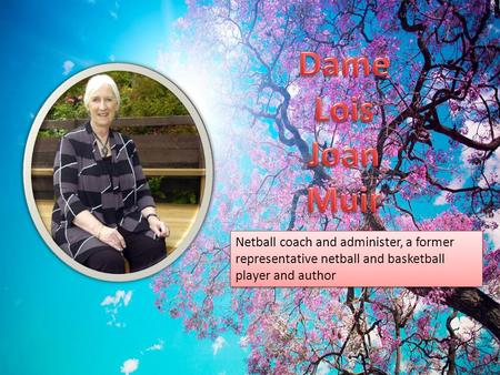 Netball coach and administer, a former representative netball and basketball player and author.