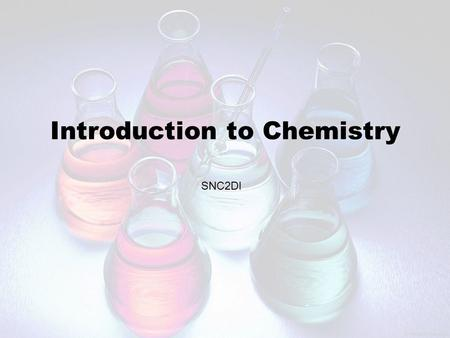 Introduction to Chemistry SNC2DI. Organization of Matter.