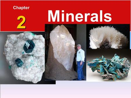 2 Chapter 2 Minerals. Elements and the Periodic Table 2.1 Matter  Elements are the basic building blocks of minerals. Ex: Hydrogen, Oxygen  Over 100.