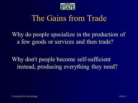 Comparative advantageslide 1 The Gains from Trade Why do people specialize in the production of a few goods or services and then trade? Why don't people.