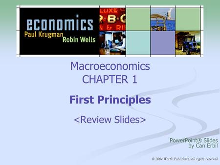 Macroeconomics CHAPTER 1 First Principles PowerPoint® Slides by Can Erbil © 2004 Worth Publishers, all rights reserved.