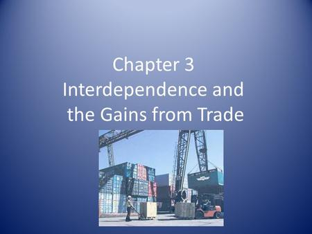 Chapter 3 Interdependence and the Gains from Trade.