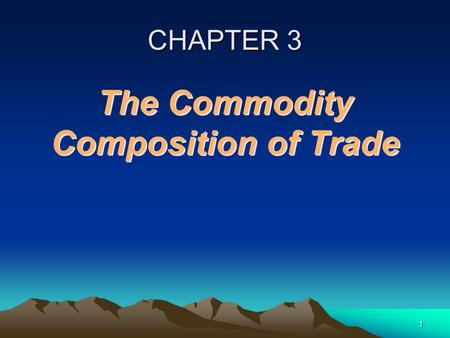1 CHAPTER 3 The Commodity Composition of Trade. 2 OVERVIEWOVERVIEW Factor Proportions Theory Alternative Theories Sector-Specific Factors An Emerging.