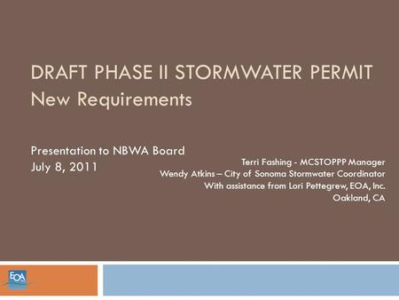 DRAFT PHASE II STORMWATER PERMIT New Requirements Terri Fashing - MCSTOPPP Manager Wendy Atkins – City of Sonoma Stormwater Coordinator With assistance.