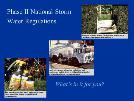 Phase II National Storm Water Regulations What's in it for you?