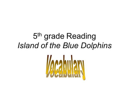"5 th grade Reading Island of the Blue Dolphins. gnawed- bitten at or worn away Mom said, ""Billy, don't wear those pants to church, the hem on the bottom."