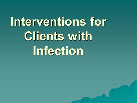 Interventions for Clients with Infection. Types of Infection  Local  Systemic  Acute  Chronic.