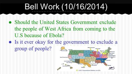 ● Should the United States Government exclude the people of West Africa from coming to the U.S because of Ebola? ● Is it ever okay for the government to.