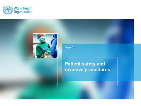 Topic 10 Patient safety and invasive procedures. LEARNING OBJECTIVE The objective of this topic is to understand the main causes of adverse events in.