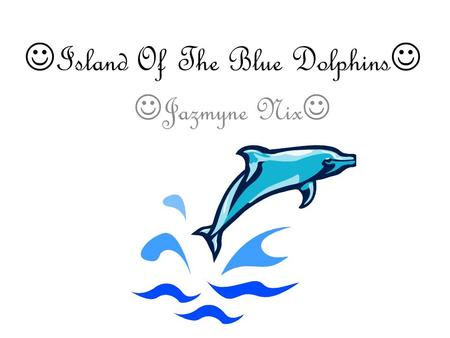 Island Of The Blue Dolphins Jazmyne Nix. Main character/karana She is a Indian girl that lives on a island. Karana lives with her brother She jumped off.