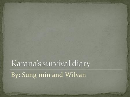 By: Sung min and Wilvan. Put relevant pictures to make the diary more interesting Include more details in the diary about what kind of food you are eating,
