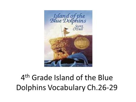 4 th Grade Island of the Blue Dolphins Vocabulary Ch.26-29.