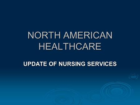 NORTH AMERICAN HEALTHCARE UPDATE OF NURSING SERVICES.