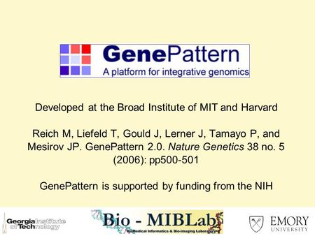 Developed at the Broad Institute of MIT and Harvard Reich M, Liefeld T, Gould J, Lerner J, Tamayo P, and Mesirov JP. GenePattern 2.0. Nature Genetics 38.
