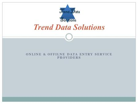 ONLINE & OFFILNE DATA ENTRY SERVICE PROVIDERS Trend Data Solutions.