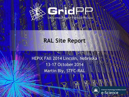 RAL Site Report HEPiX FAll 2014 Lincoln, Nebraska 13-17 October 2014 Martin Bly, STFC-RAL.