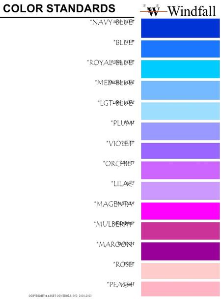 COLOR STANDARDS Windfall *w* W NAVY BLUE BLUE ROYAL BLUE MEDIUM BLUE LIGHT BLUE PLUM VIOLET ORCHID LILAC MAGENTA MULBERRY MAROON ROSE PEACH *NAVY-BLUE*
