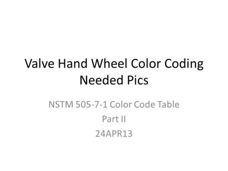 Valve Hand Wheel Color Coding Needed Pics NSTM 505-7-1 Color Code Table Part II 24APR13.