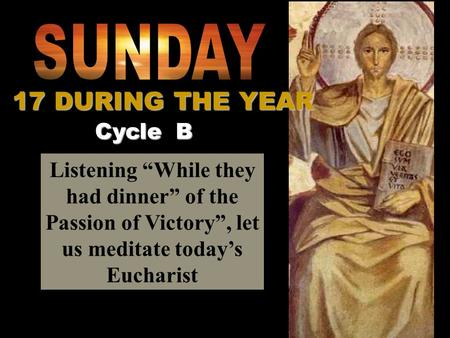 "Listening ""While they had dinner"" of the Passion of Victory"", let us meditate today's Eucharist Cycle B 17 DURING THE YEAR."