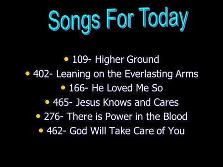 109- Higher Ground 109- Higher Ground 402- Leaning on the Everlasting Arms 402- Leaning on the Everlasting Arms 166- He Loved Me So 166- He Loved Me So.