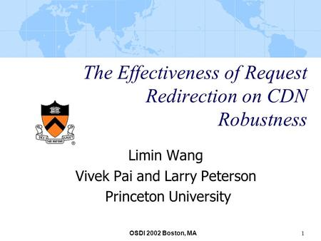 OSDI 2002 Boston, MA 1 The Effectiveness of Request Redirection on CDN Robustness Limin Wang Vivek Pai and Larry Peterson Princeton University.