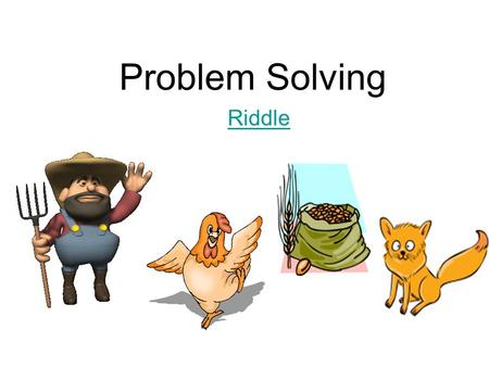 Problem Solving Riddle Steps Scientists Use to Solve Problems: 1. Make observations about the environment / State Problem or question 2. Gather information.