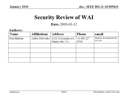 Doc.: IEEE 802.11-10/0056r0 Submission January 2010 Dan Harkins, Aruba NetworksSlide 1 Security Review of WAI Date: 2009-01-12 Authors:
