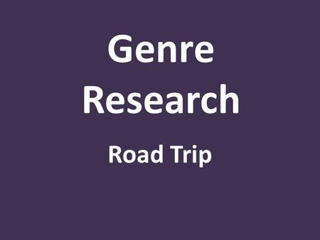 Genre Research Road Trip. What is a Road Trip movie? A road film is a film genre in which the film's plot takes place during a journey. The genre has.
