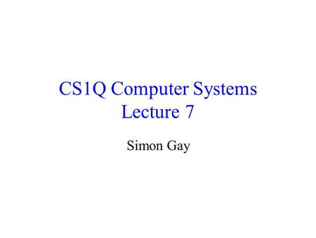 CS1Q Computer Systems Lecture 7 Simon Gay. Lecture 7CS1Q Computer Systems - Simon Gay2 Parity The parity of a binary word is determined by the number.