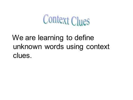 We are learning to define unknown words using context clues.