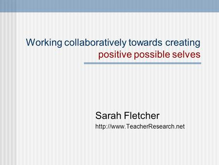 Working collaboratively towards creating positive possible selves Sarah Fletcher