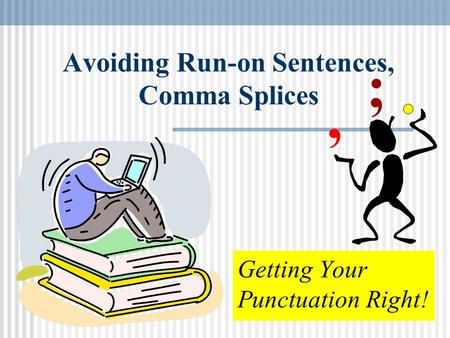 Avoiding Run-on Sentences, Comma Splices