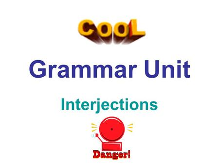 Grammar Unit Interjections. First, let's start with a basic definition: Interjections are exclamatory words that express strong emotion. Interjections.