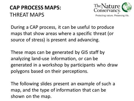 CAP PROCESS MAPS: THREAT MAPS During a CAP process, it can be useful to produce maps that show areas where a specific threat (or source of stress) is present.
