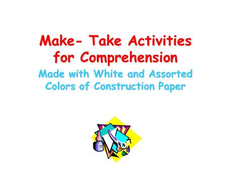 Make- Take Activities for Comprehension Made with White and Assorted Colors of Construction Paper.