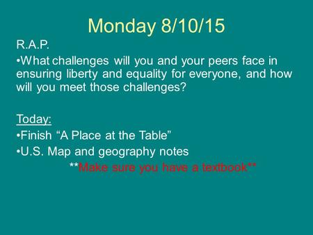 Monday 8/10/15 R.A.P. What challenges will you and your peers face in ensuring liberty and equality for everyone, and how will you meet those challenges?
