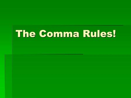 The Comma Rules!. Rule # 1 1.Use commas to separate items in a series. (The comma separating the second last and last items in the series is optional.)