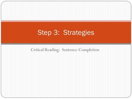 Critical Reading: Sentence Completion Step 3: Strategies.