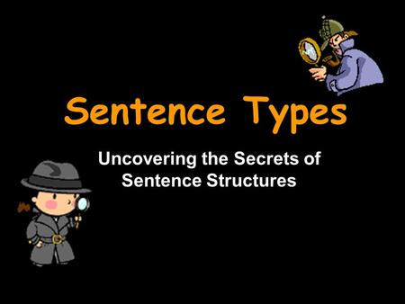 Sentence Types Uncovering the Secrets of Sentence Structures.