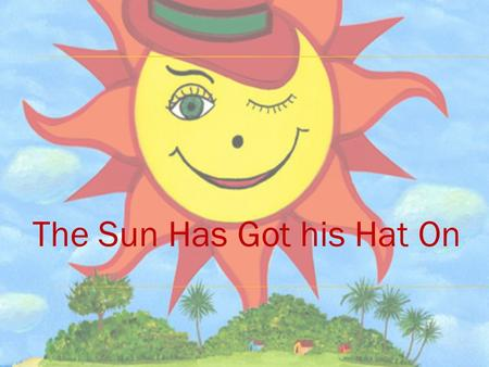 The Sun Has Got his Hat On.  Yellow paper  Warmth  Summer  Sunshine.