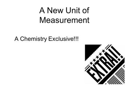 A New Unit of Measurement A Chemistry Exclusive!!!
