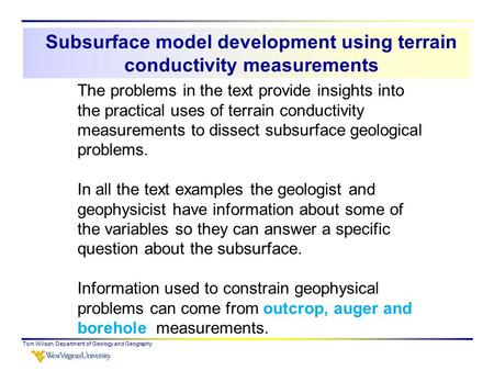 Subsurface model development using terrain conductivity measurements Tom Wilson, Department of Geology and Geography The problems in the text provide insights.