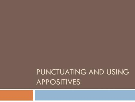PUNCTUATING AND USING APPOSITIVES. When to use an Appositive  When you need to cut down sentences. The sentence  The jailer was the warden's best friend.