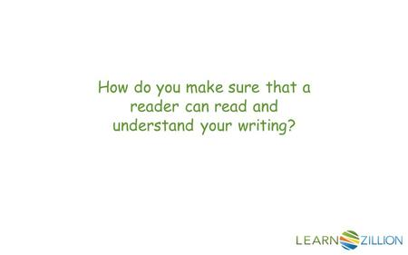 How do you make sure that a reader can read and understand your writing?