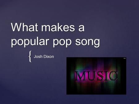 { What makes a popular pop song Josh Dixon. All great songs start with structure. What all pop songs have in common is that they provide a balance between.